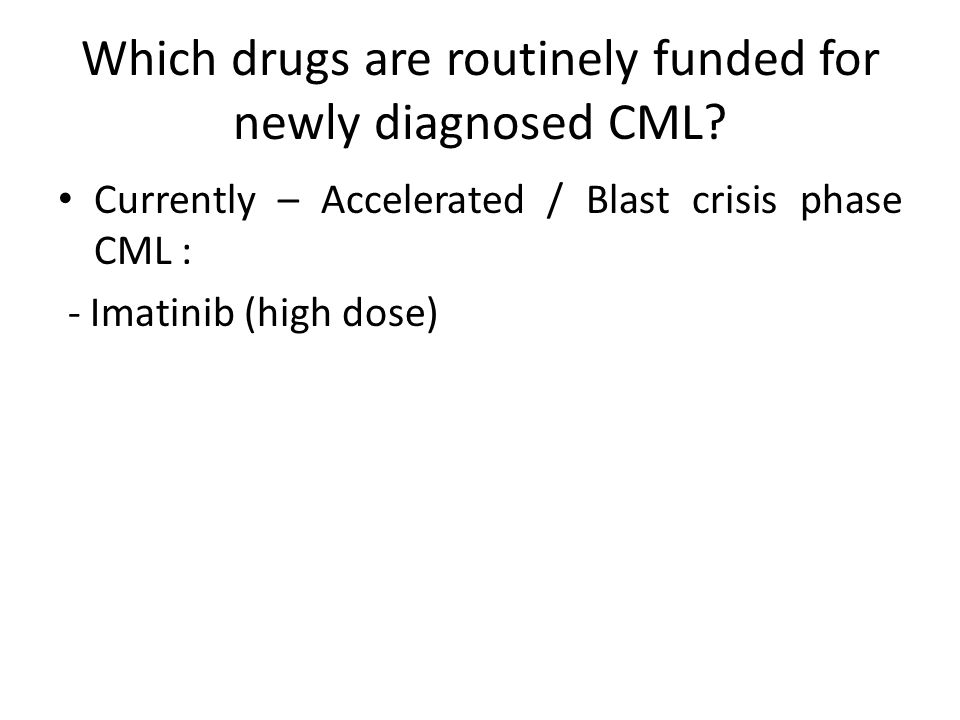 Which drugs are routinely funded for newly diagnosed CML