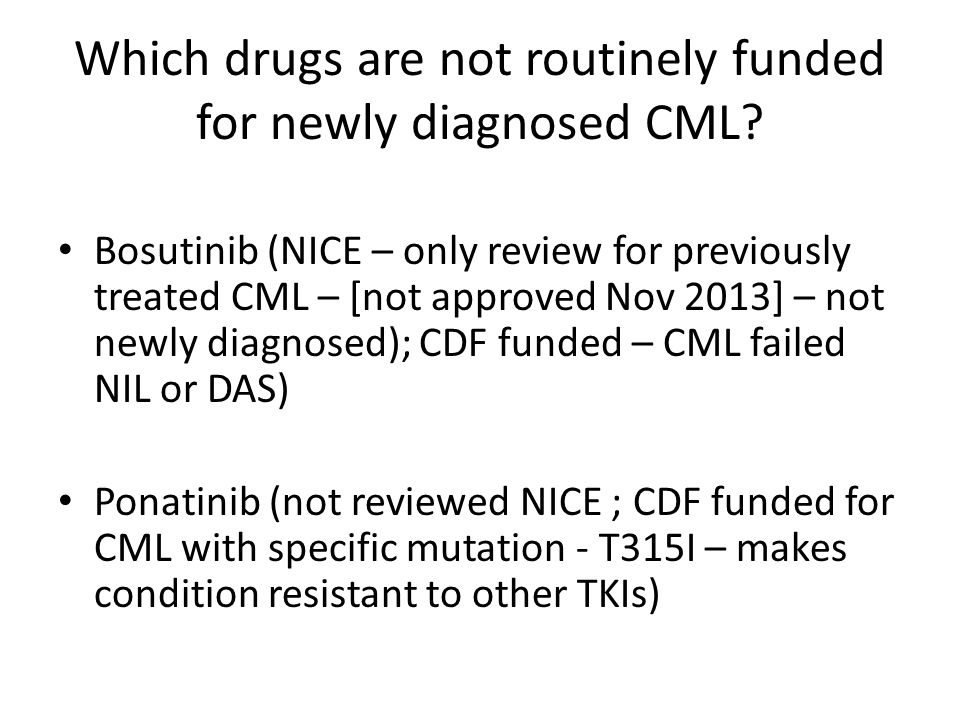 Which drugs are not routinely funded for newly diagnosed CML