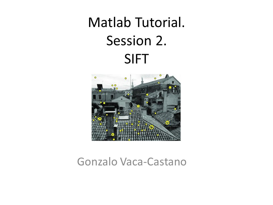 Matlab Tutorial  Session 2  SIFT