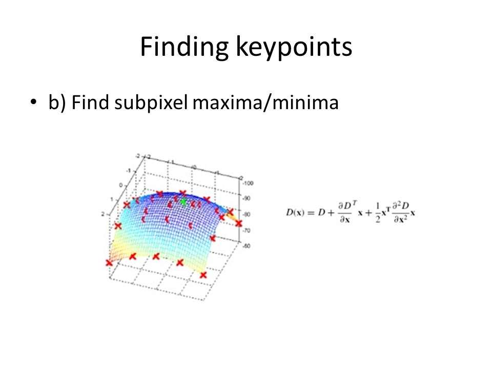 Finding keypoints b) Find subpixel maxima/minima