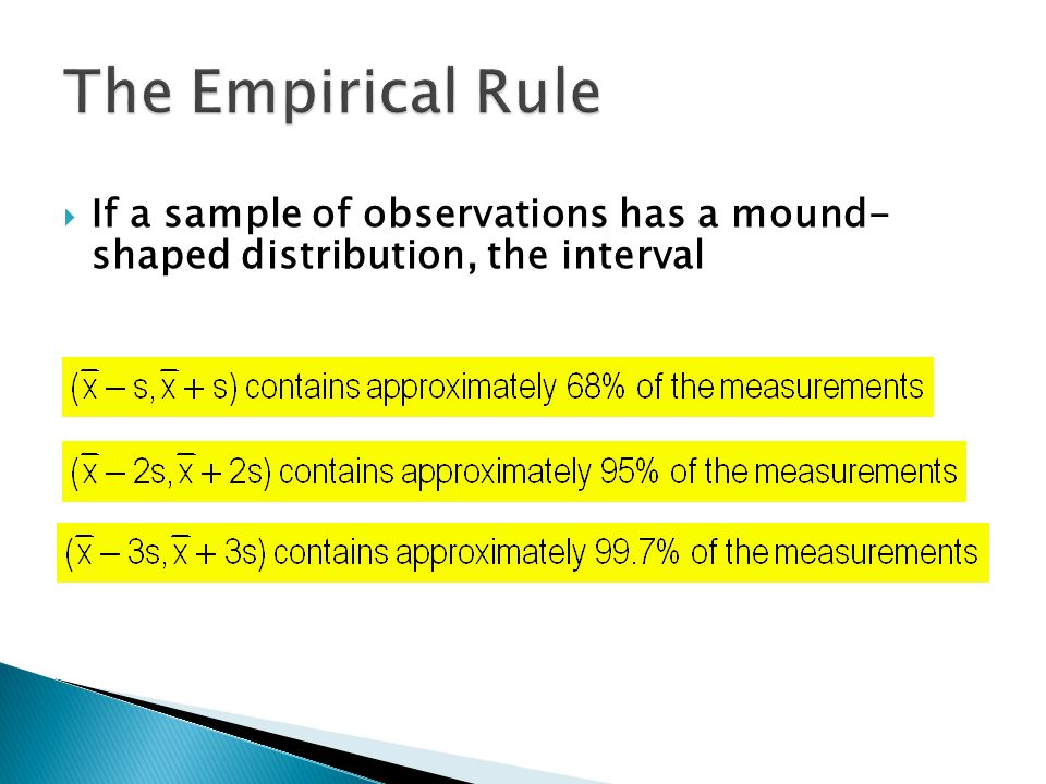 The Empirical Rule If a sample of observations has a mound- shaped distribution, the interval