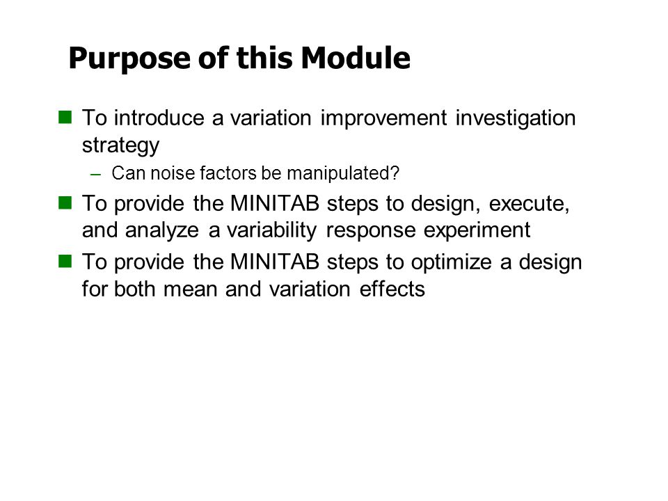 Purpose of this Module To introduce a variation improvement investigation strategy. Can noise factors be manipulated