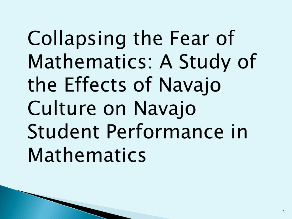Collapsing the Fear of Mathematics: A Study of the Effects of Navajo Culture on Navajo Student Performance in Mathematics