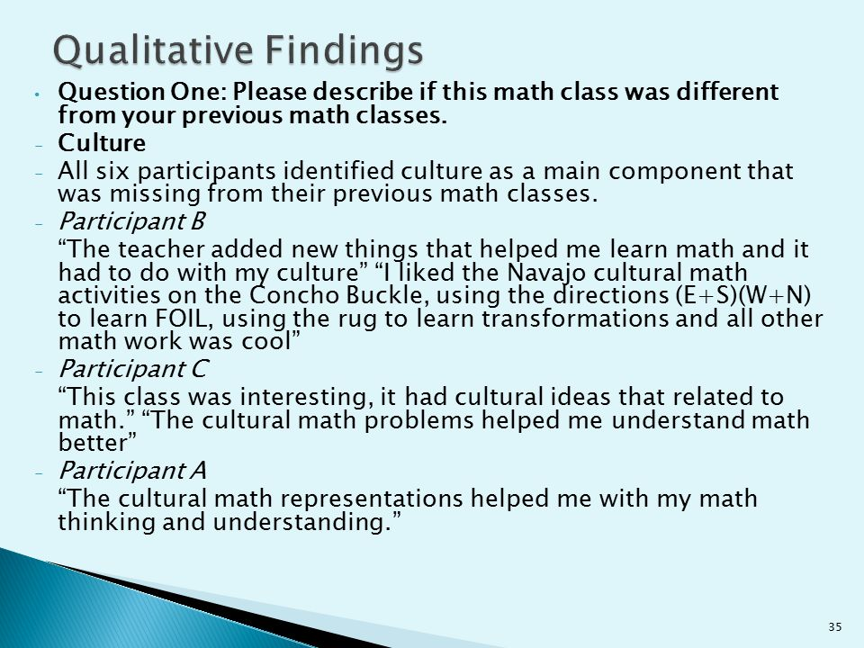Qualitative Findings Question One: Please describe if this math class was different from your previous math classes.