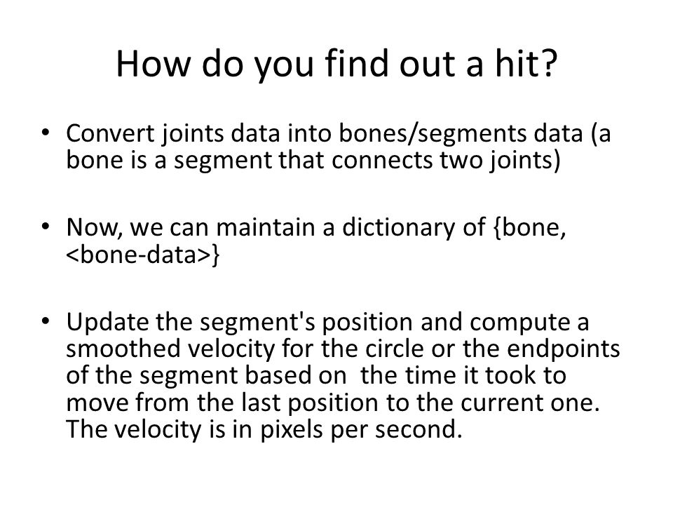 How do you find out a hit Convert joints data into bones/segments data (a bone is a segment that connects two joints)