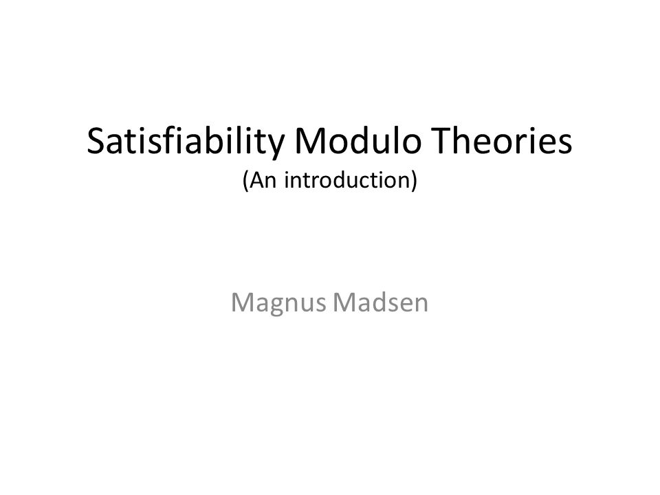 Satisfiability Modulo Theories (An introduction)