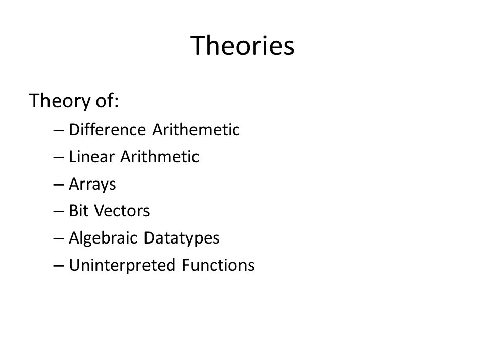 Theories Theory of: Difference Arithemetic Linear Arithmetic Arrays