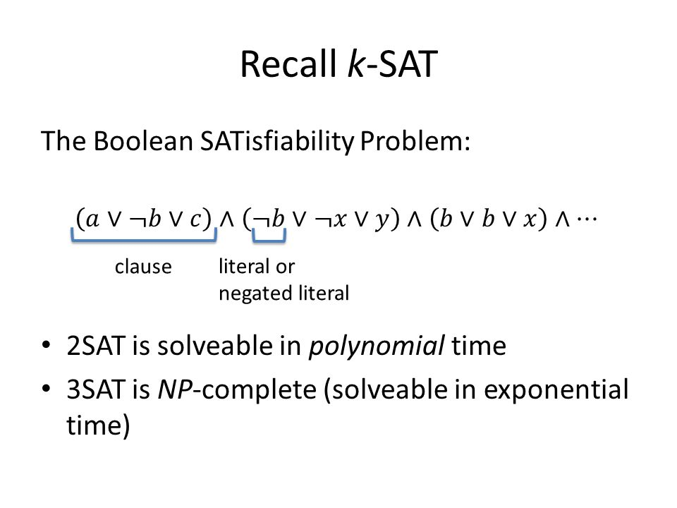 Recall k-SAT The Boolean SATisfiability Problem: