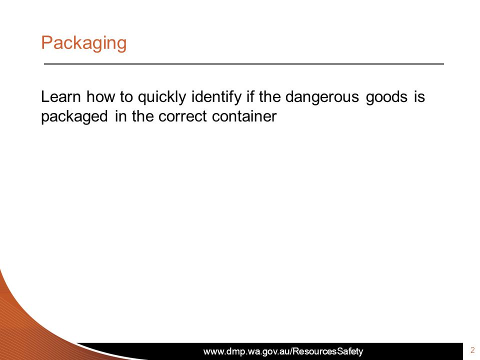 Packaging Learn how to quickly identify if the dangerous goods is packaged in the correct container