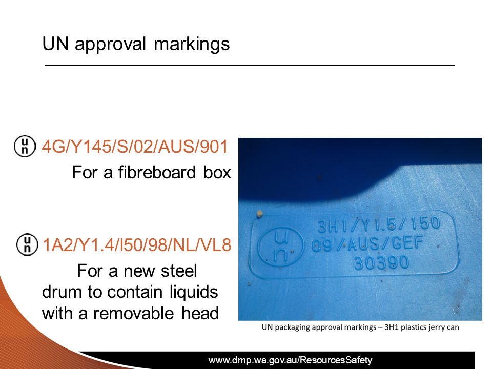 UN approval markings 4G/Y145/S/02/AUS/901 For a fibreboard box 1A2/Y1.4/l50/98/NL/VL8 For a new steel drum to contain liquids with a removable head