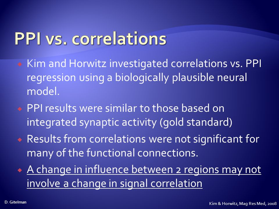 PPI vs. correlations Kim and Horwitz investigated correlations vs. PPI regression using a biologically plausible neural model.