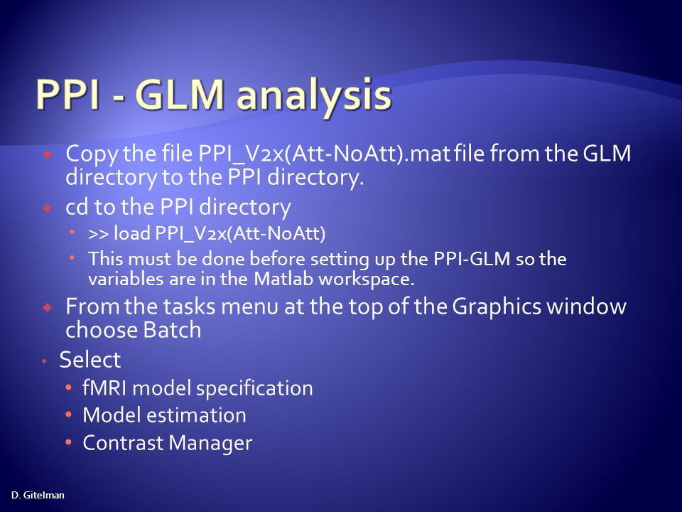 PPI - GLM analysis Copy the file PPI_V2x(Att-NoAtt).mat file from the GLM directory to the PPI directory.
