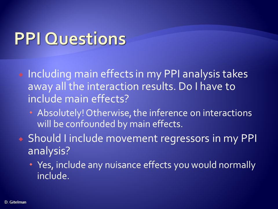 PPI Questions Including main effects in my PPI analysis takes away all the interaction results. Do I have to include main effects