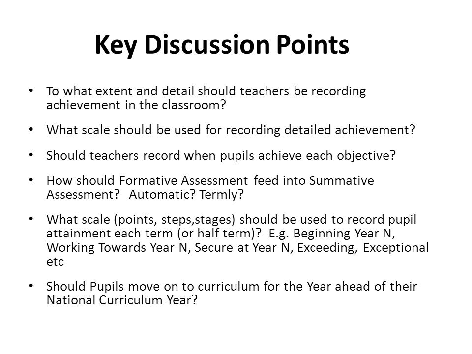 Key Discussion Points To what extent and detail should teachers be recording achievement in the classroom