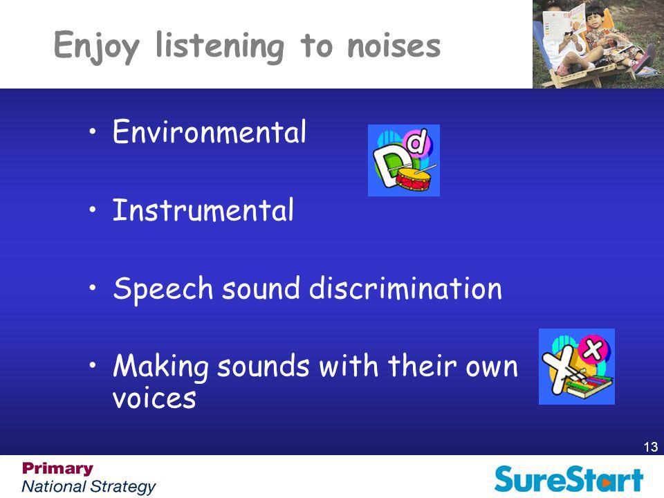 Enjoy listening to noises