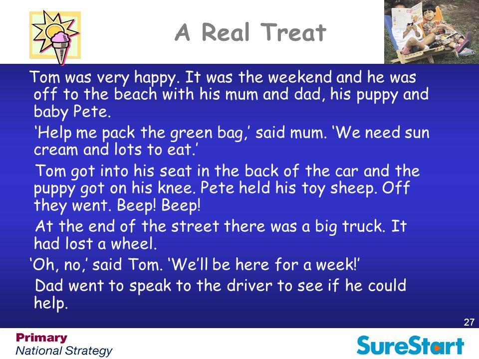A Real Treat Tom was very happy. It was the weekend and he was off to the beach with his mum and dad, his puppy and baby Pete.
