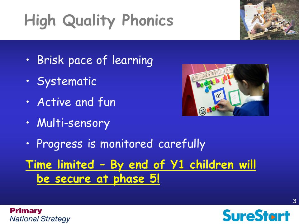 High Quality Phonics Brisk pace of learning Systematic Active and fun