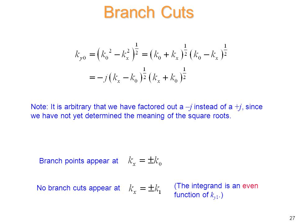 Branch Cuts Note: It is arbitrary that we have factored out a –j instead of a +j, since we have not yet determined the meaning of the square roots.