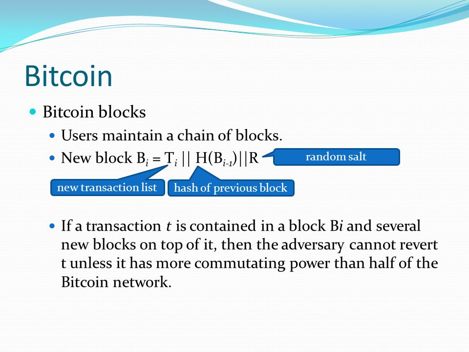Bitcoin Bitcoin blocks Users maintain a chain of blocks.