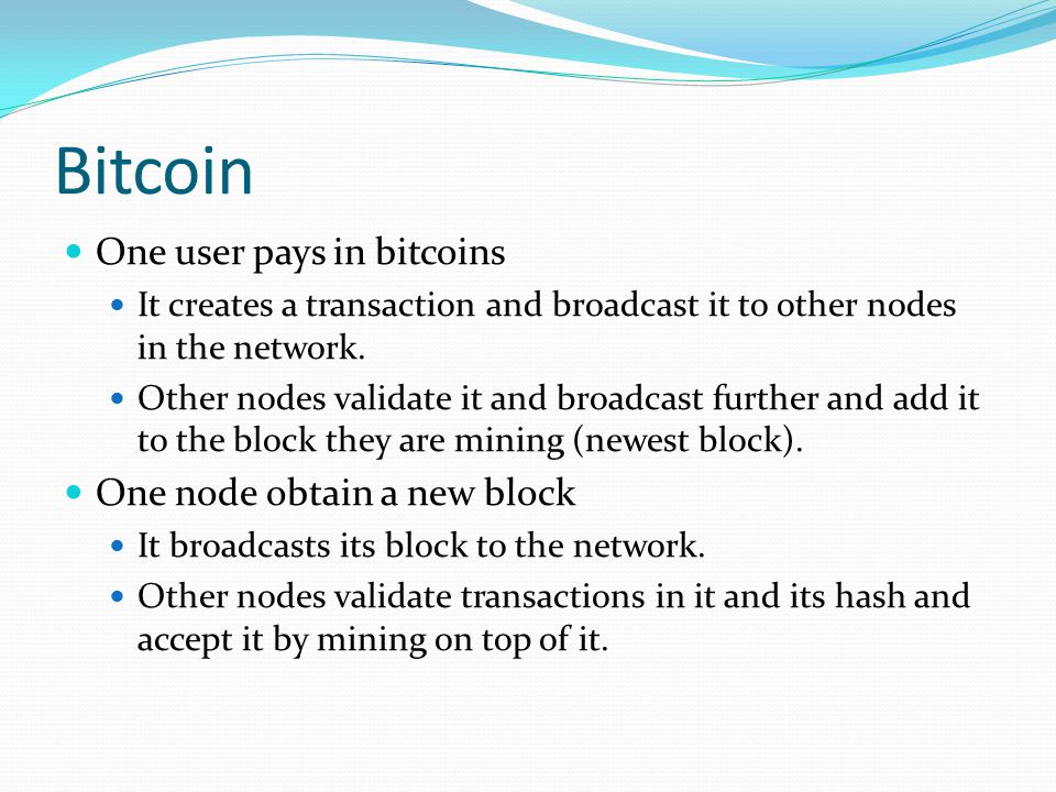 Bitcoin One user pays in bitcoins One node obtain a new block