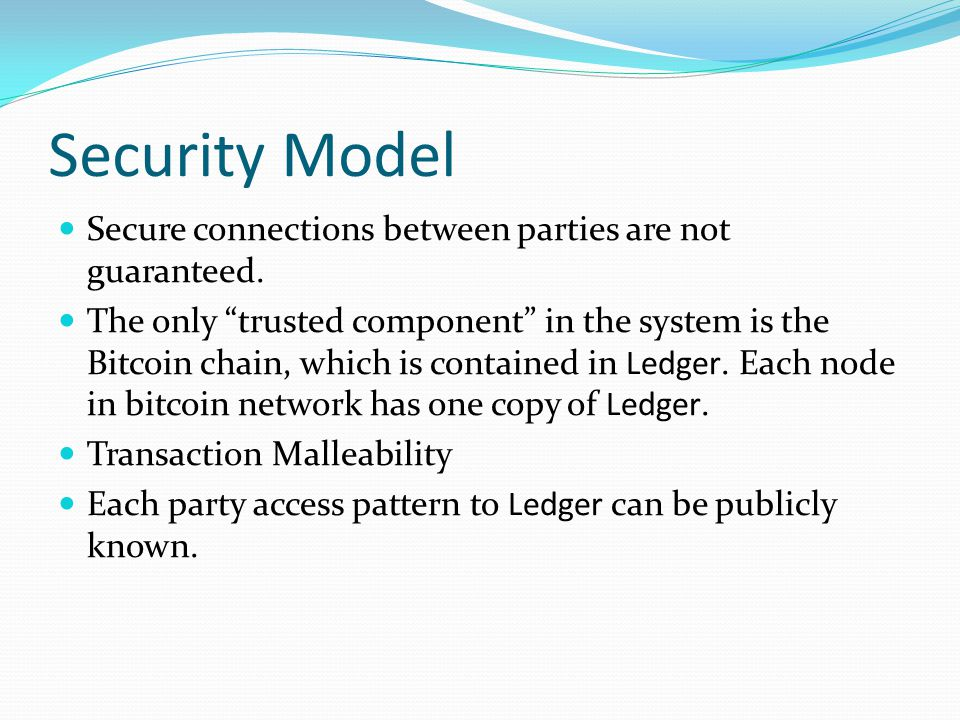Security Model Secure connections between parties are not guaranteed.