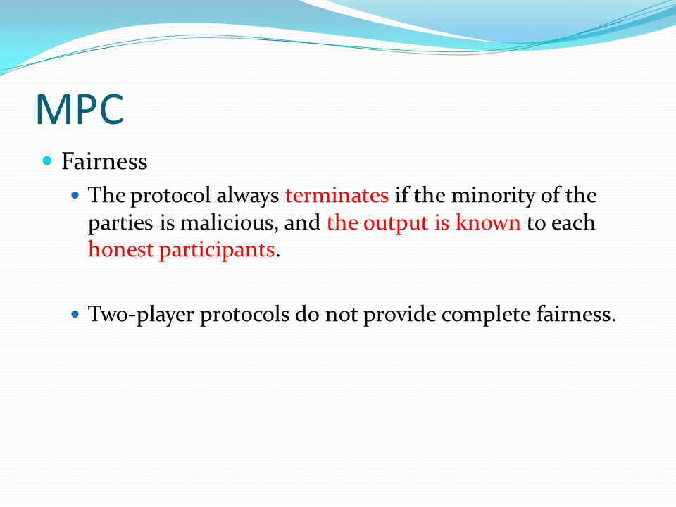 MPC Fairness. The protocol always terminates if the minority of the parties is malicious, and the output is known to each honest participants.