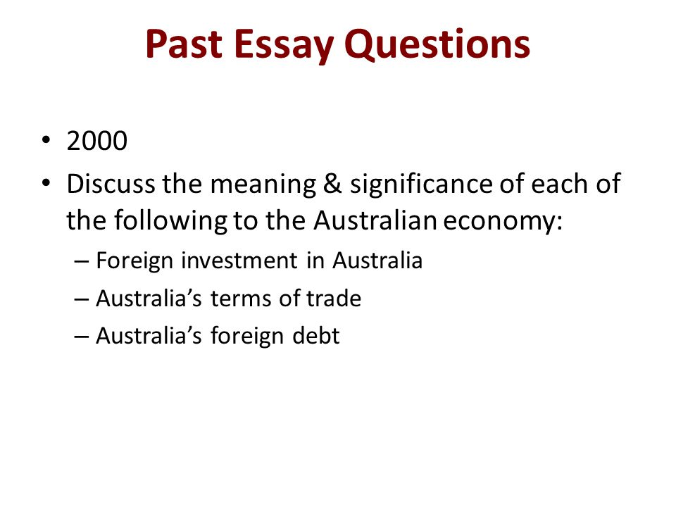 Past Essay Questions 2000. Discuss the meaning & significance of each of the following to the Australian economy: