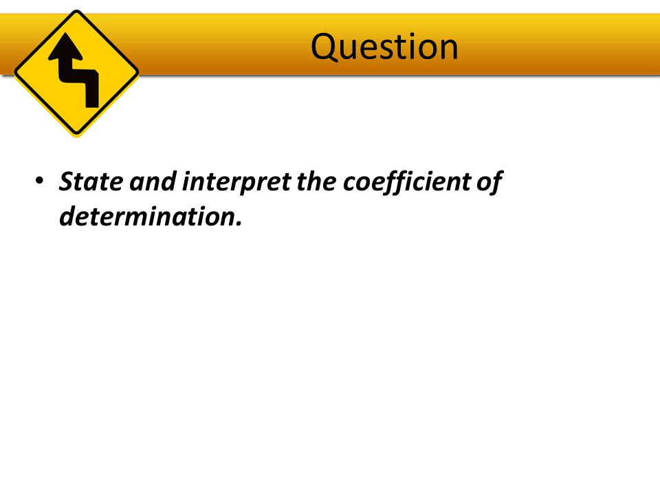 Question State and interpret the coefficient of determination.