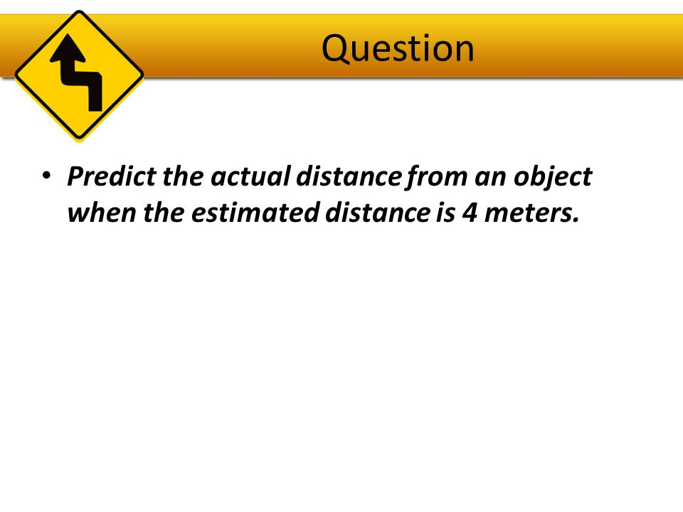 Question Predict the actual distance from an object when the estimated distance is 4 meters.