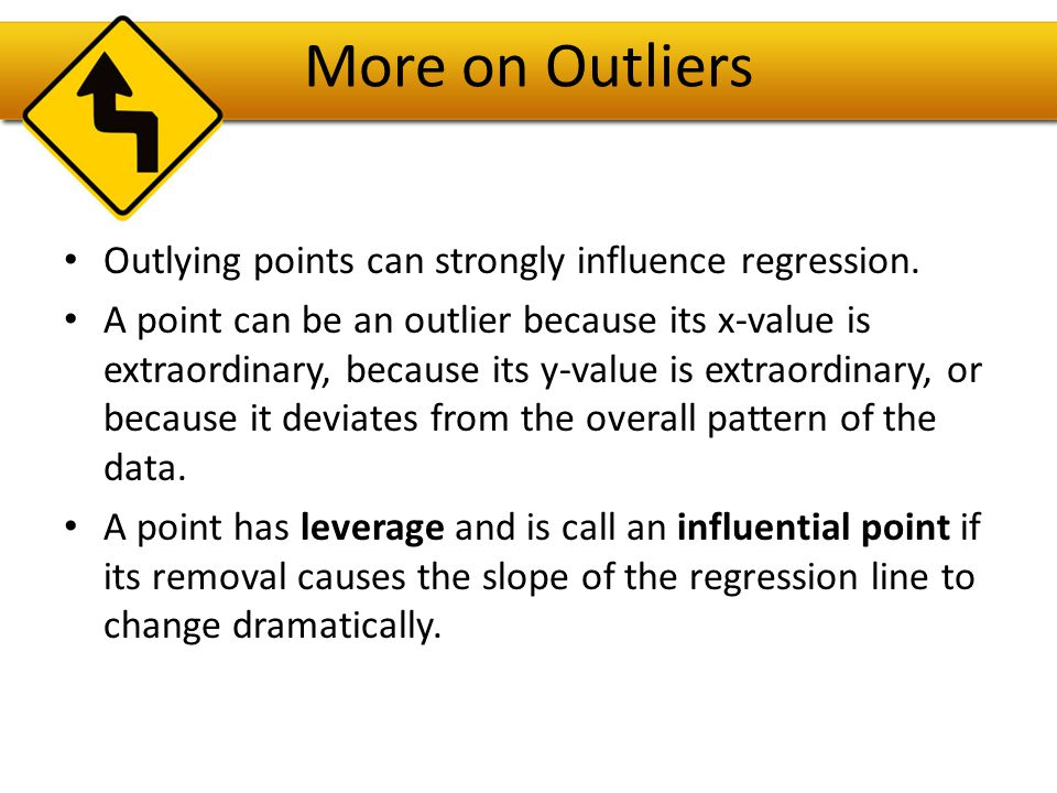 More on Outliers Outlying points can strongly influence regression.