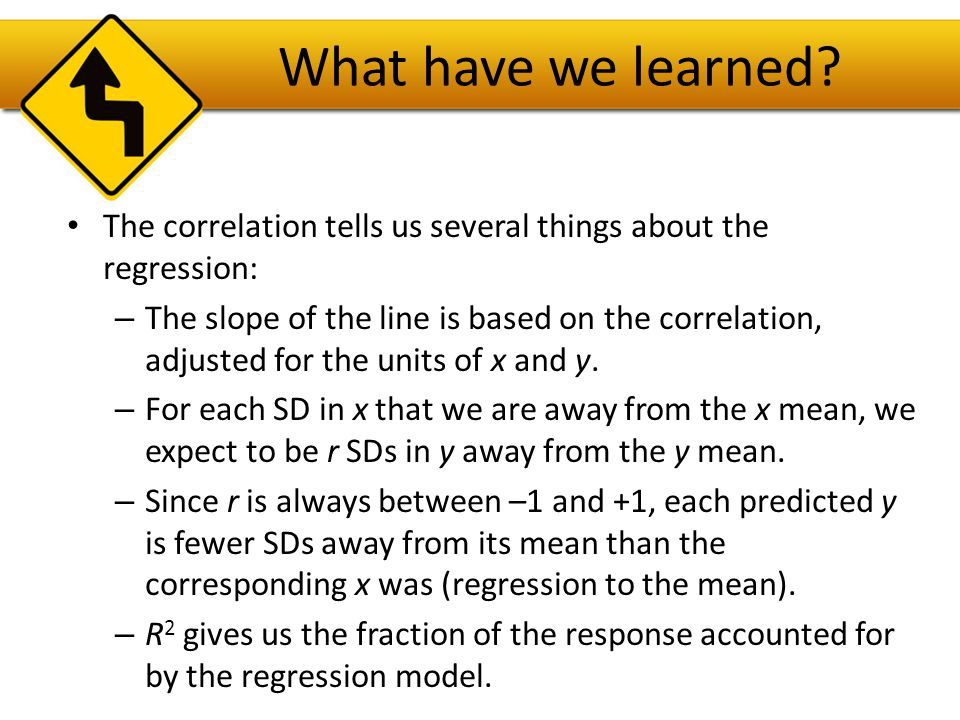 What have we learned The correlation tells us several things about the regression: