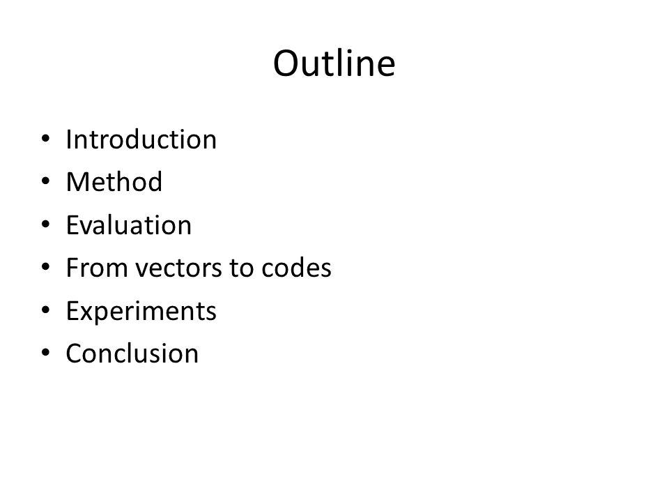 Outline Introduction Method Evaluation From vectors to codes