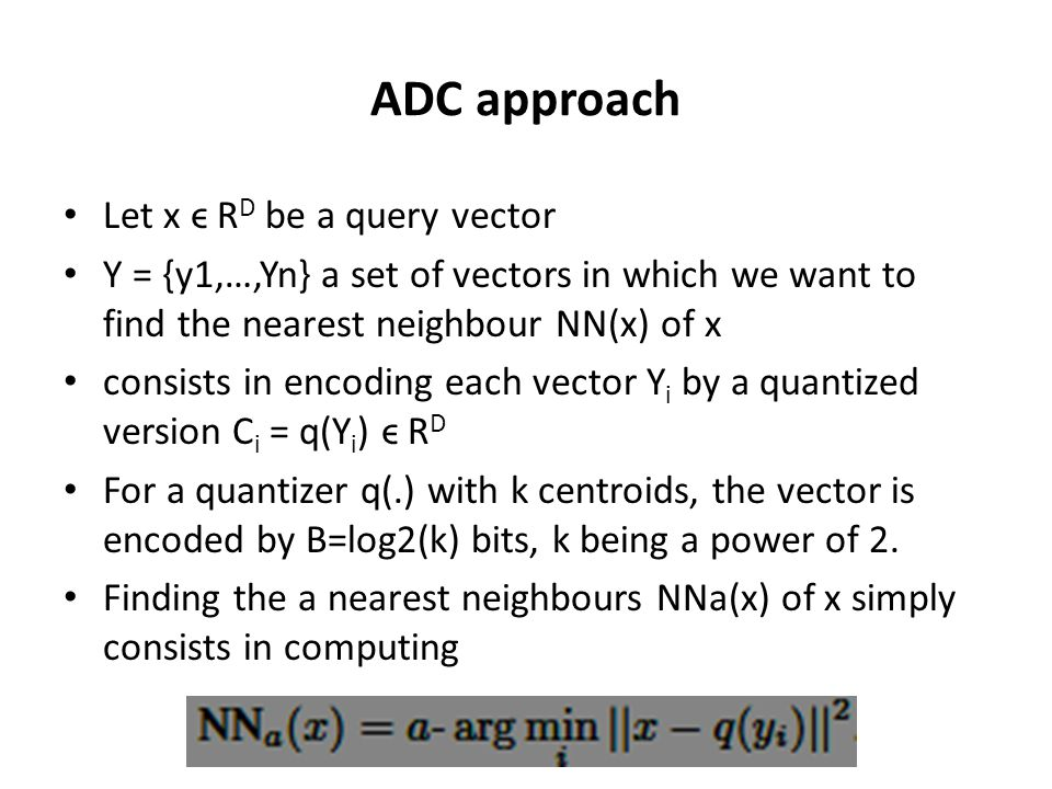 ADC approach Let x ϵ RD be a query vector