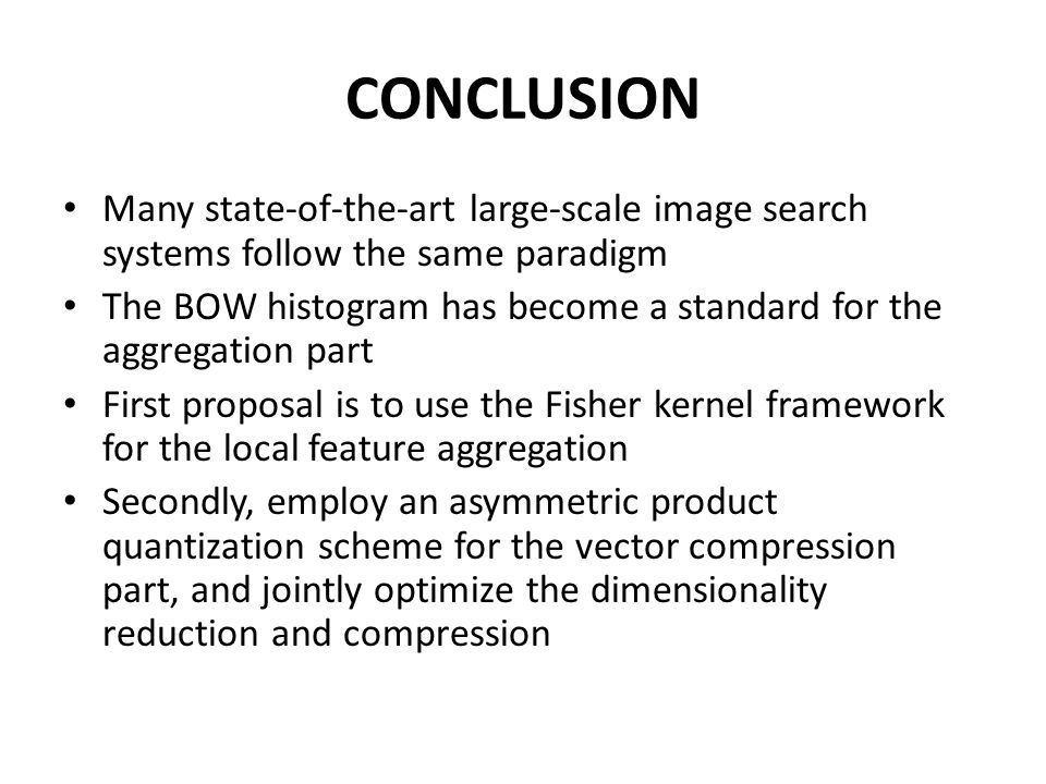 CONCLUSION Many state-of-the-art large-scale image search systems follow the same paradigm.