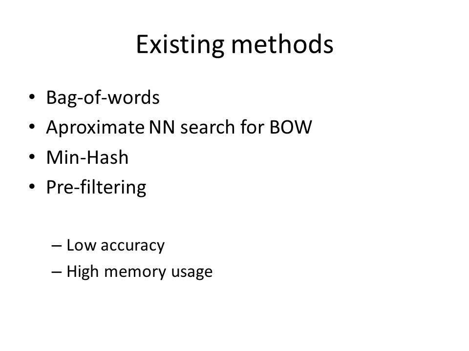 Existing methods Bag-of-words Aproximate NN search for BOW Min-Hash