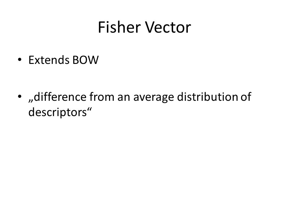 Fisher Vector Extends BOW
