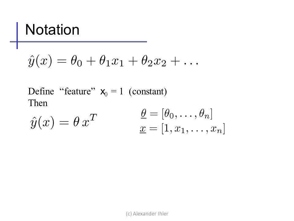 Notation Define feature x0 = 1 (constant) Then (c) Alexander Ihler