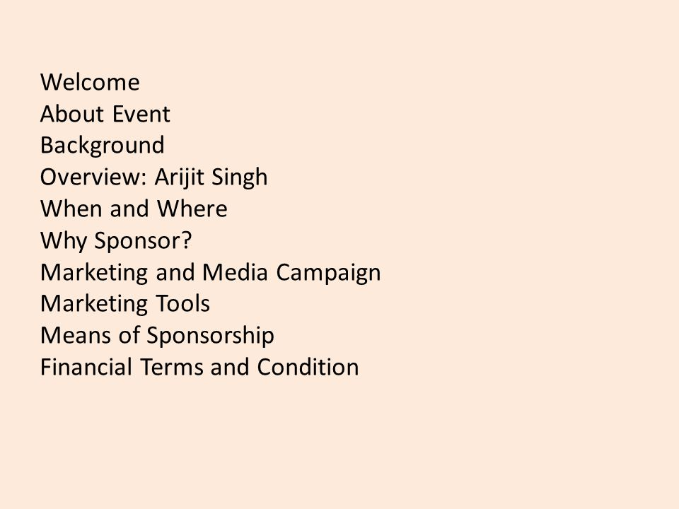 Welcome About Event Background Overview: Arijit Singh When and Where Why Sponsor.