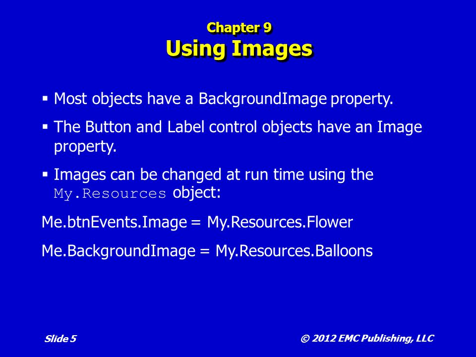 Most objects have a BackgroundImage property.
