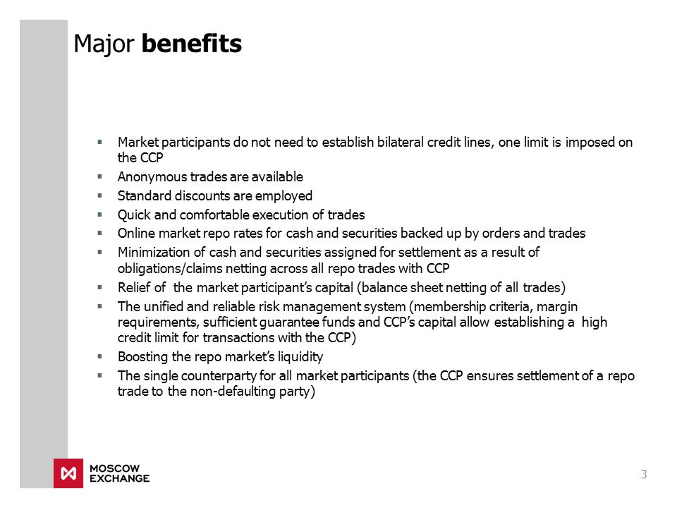 Major benefits Market participants do not need to establish bilateral credit lines, one limit is imposed on the CCP.