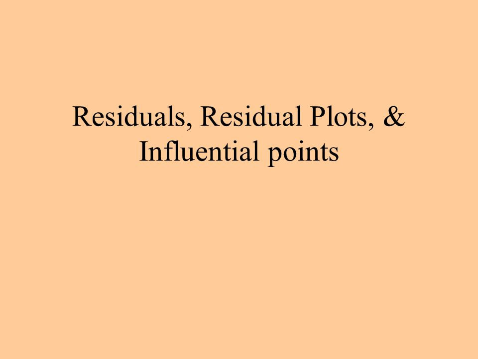 Residuals, Residual Plots, & Influential points