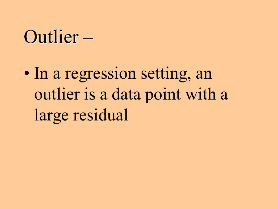 Outlier – In a regression setting, an outlier is a data point with a large residual
