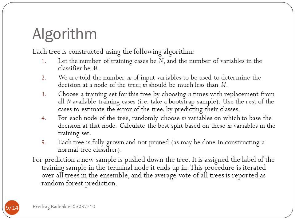 Algorithm Each tree is constructed using the following algorithm: