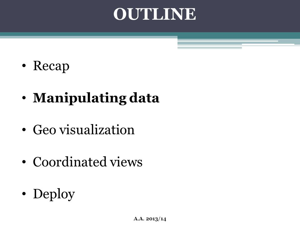 OUTLINE Recap Manipulating data Geo visualization Coordinated views