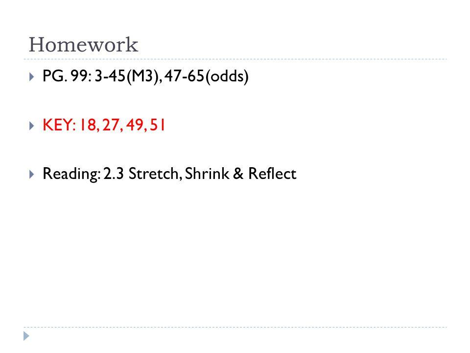 Homework PG. 99: 3-45(M3), 47-65(odds) KEY: 18, 27, 49, 51