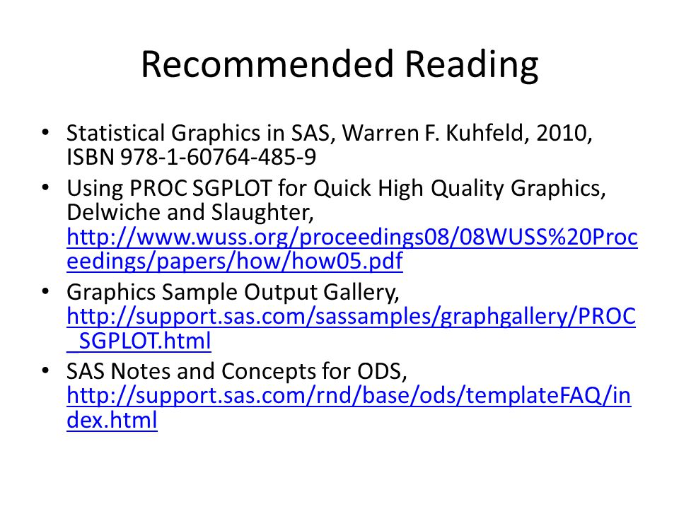 Recommended Reading Statistical Graphics in SAS, Warren F. Kuhfeld, 2010, ISBN 978-1-60764-485-9.