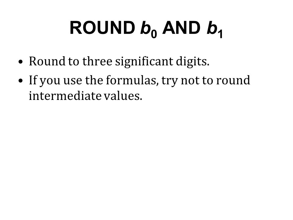 ROUND b0 AND b1 Round to three significant digits.