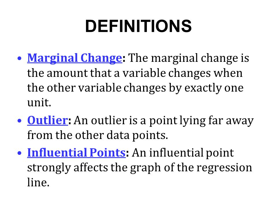 DEFINITIONS Marginal Change: The marginal change is the amount that a variable changes when the other variable changes by exactly one unit.