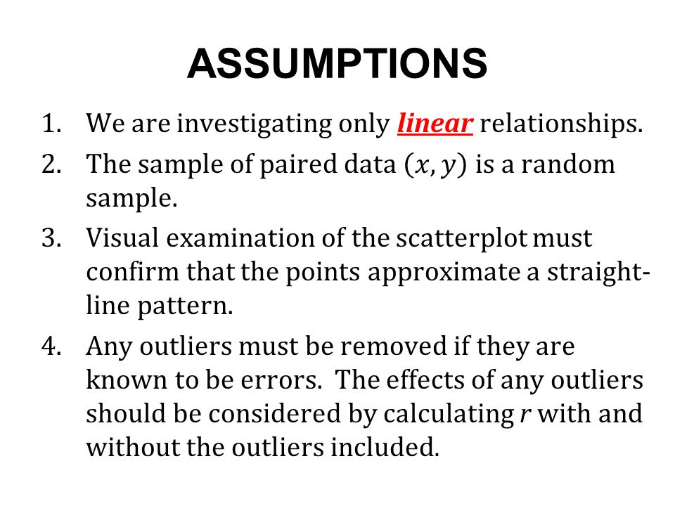 ASSUMPTIONS We are investigating only linear relationships.