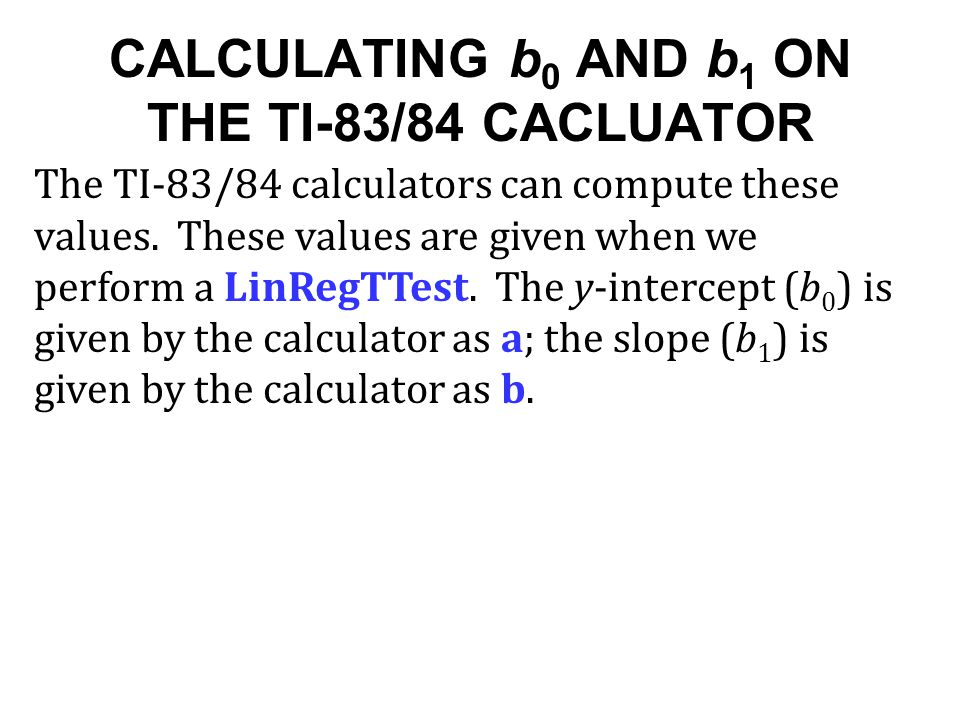 CALCULATING b0 AND b1 ON THE TI-83/84 CACLUATOR